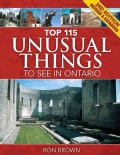 Top 115 Unusual Things to See in Ontario (Paperback)