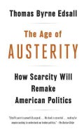 The Age of Austerity: How Scarcity Will Remake American Politics (Paperback)