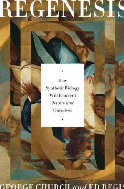 Regenesis: How Synthetic Biology Will Reinvent Nature and Ourselves (Hardcover)