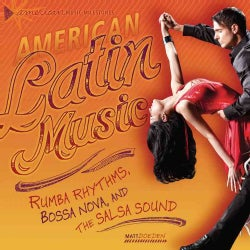 American Latin Music: Rumba Rhythms, Bossa Nova, and the Salsa Sound (Hardcover)