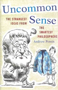 Uncommon Sense: The Strangest Ideas from the Smartest Philosophers (Hardcover)
