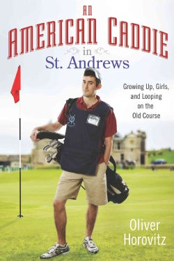 An American Caddie in St. Andrews: Growing Up, Girls, and Looping on the Old Course (Hardcover)
