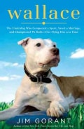Wallace: The Underdog Who Conquered a Sport, Saved a Marriage, and Championed Pit Bulls--One Flying Disc at a Time (Hardcover)