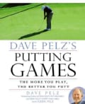 Dave Pelz's Putting Games: The More You Play, the Better You Putt (Hardcover)