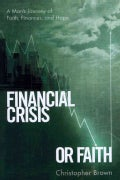 Financial Crisis or Faith: A Man's Journey of Faith, Finances, and Hope (Paperback)