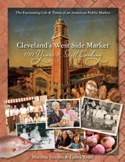 Cleveland's West Side Market: 100 Years & Still Cooking (Hardcover)