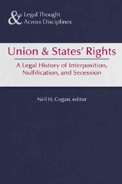 Union & States' Rights: A History and Interpretation of Interposition, Nullification, and Secession 150 Years Aft... (Paperback)