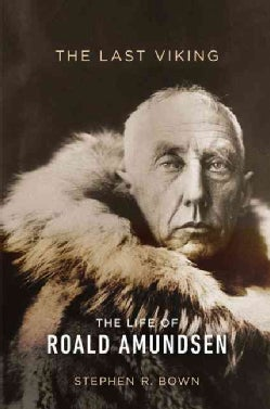 The Last Viking: The Life of Roald Amundsen (Hardcover)