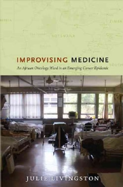 Improvising Medicine: An African Oncology Ward in an Emerging Cancer Epidemic (Paperback)