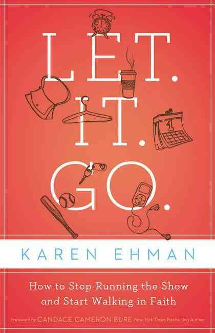 Let. It. Go.: How to Stop Running the Show and Start Walking in Faith (Paperback)