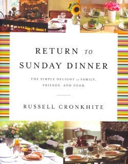 Return to Sunday Dinner: The Simple Delight of Family, Friends, and Food (Hardcover)