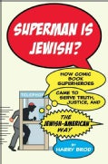 Superman Is Jewish?: How Comic Book Superheroes Came to Serve Truth, Justice, and the Jewish-American Way (Hardcover)