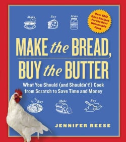 Make the Bread, Buy the Butter: What You Should (And Shouldn't) Cook from Scratch to Save Time and Money (Paperback)