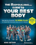 The Bodybuilding.com Guide to Your Best Body: The Revolutionary 12-Week Plan to Transform Your Body and Stay Fit ... (Paperback)