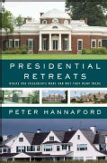 Presidential Retreats: Where they Went and Why They Went There (Paperback)