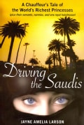 Driving the Saudis: A Chauffeur's Tale of the World's Richest Princesses (Plus Their Servants, Nannies, and One R... (Hardcover)
