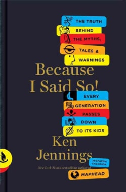 Because I Said So!: The Truth Behind the Myths, Tales, and Warnings Every Generation Passes Down to Its Kids (Hardcover)