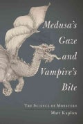 Medusa's Gaze and Vampire's Bite: The Science of Monsters (Hardcover)
