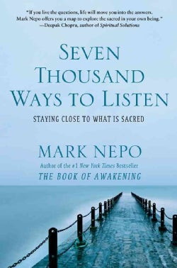 Seven Thousand Ways to Listen: Staying Close to What is Sacred (Hardcover)