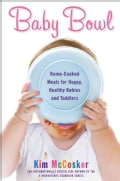 Baby Bowl: Home-Cooked Meals for Happy, Healthy Babies and Toddlers (Paperback)