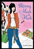 Skinny Meals in Heels: Prep-Ahead, Figure-Friendly Dishes for the Busy Home Chef (Paperback)