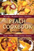Peach Cookbook: Beverages, Breakfast Treats, Appetizers, Soups, Salads, Sides, Entrees, Desserts (Paperback)