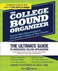 The College Bound Organizer: Step-by-Step Organization to Get into the College of Your Choice (Paperback)
