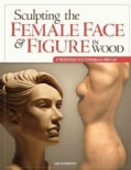 Sculpting the Female Face & Figure in Wood: A Reference and Techniques Manual (Paperback)