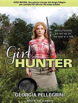 Girl Hunter: Revolutionizing the Way We Eat, One Hunt at a Time: Includes PDF: Library Edition (CD-Audio)