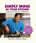 Simply Ming in Your Kitchen: 80 Recipes to Watch, Learn, Cook & Enjoy (Hardcover)