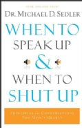 When to Speak Up & When to Shut Up: Principles for Conversations You Won't Regret (Paperback)