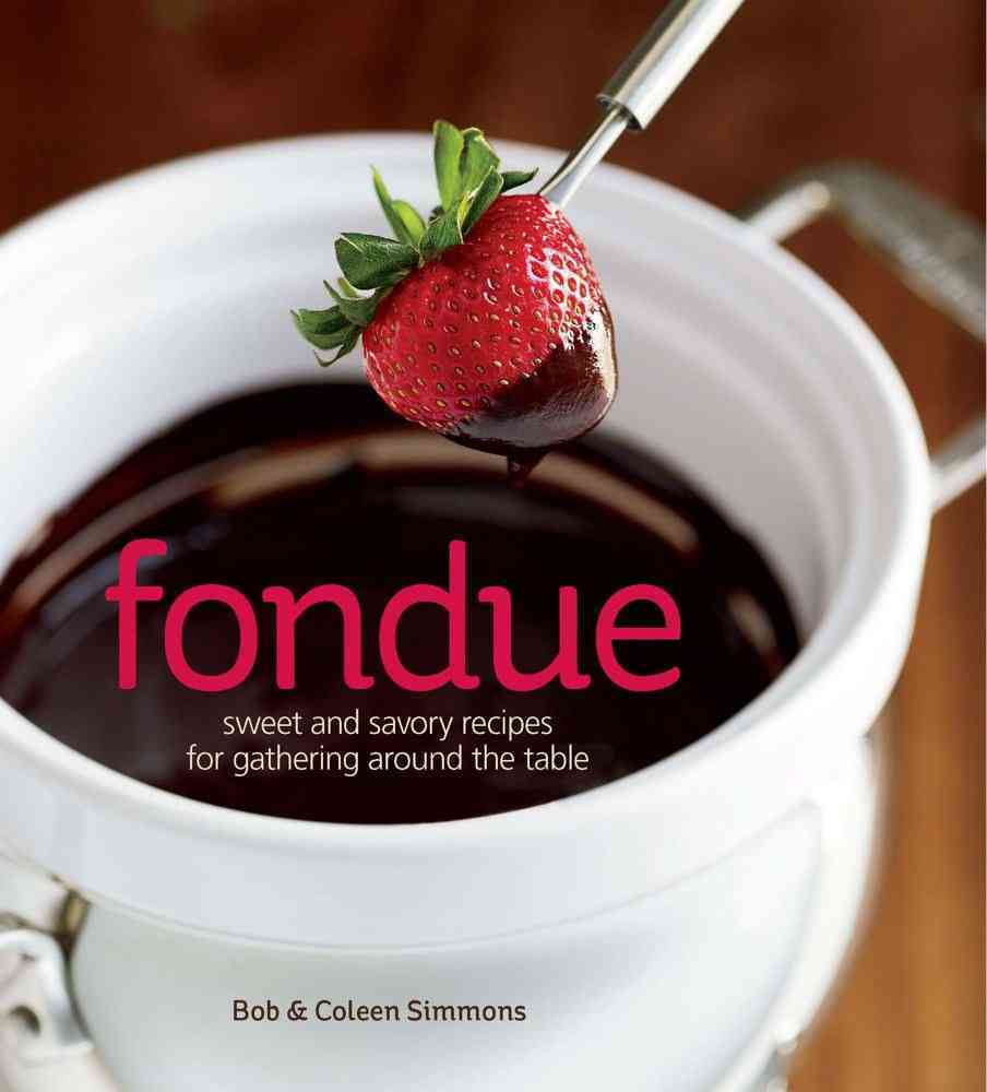 Fondue: Sweet & Savory Recipes for Gathering Around the Table (Hardcover)