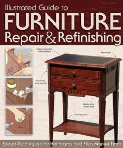 Illustrated Guide to Furniture Repair & Refinishing: Expert Techniques for Heirlooms and Flea Market Finds (Paperback)