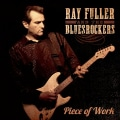 RAY & THE BLUES ROCKERS FULLER - PIECE OF WORK