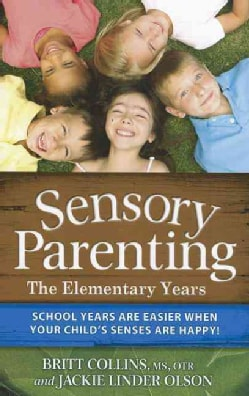 Sensory Parenting: The Elementary Years: School Years Are Easier When Your Child's Senses Are Happy! (Paperback)