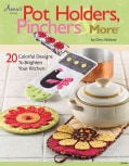 Pot Holders, Pinchers & More: 20 Colorful Designs to Brighten Your Kitchen (Paperback)