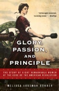 Glory, Passion, and Principle: The Story of Eight Remarkable Women at the Core of the American Revolution (Paperback)