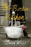 My Berlin Kitchen: A Love Story, With Recipes (Hardcover)