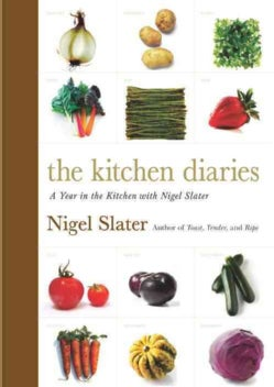 The Kitchen Diaries: A Year in the Kitchen With Nigel Slater (Hardcover)
