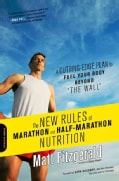 "The New Rules of Marathon and Half-Marathon Nutrition: A Cutting-Edge Plan to Fuel Your Body Beyond ""The Wall"" (Paperback)"