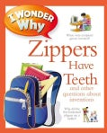 I Wonder Why Zippers Have Teeth: And Other Questions About Inventions (Hardcover)