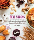 Real Snacks: Make Your Favorite Childhood Treats Without All the Junk (Paperback)