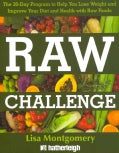 Raw Challenge: The 30-Day Program to Help You Lose Weight and Improve Your Diet and Health With Raw Foods (Paperback)