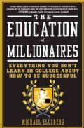 The Education of Millionaires: Everything You Won't Learn in College About How to Be Successful (Paperback)