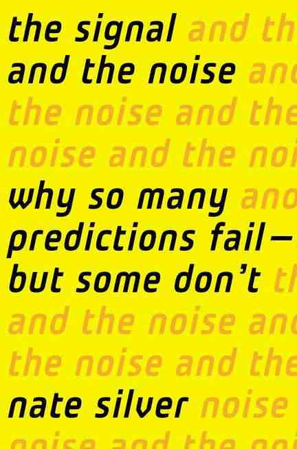 The Signal and the Noise: Why Most Predictions Fail--but Some Don't (Hardcover)