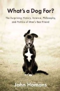 What's a Dog For?: The Surprising History, Science, Philosophy, and Politics of Man's Best Friend (Hardcover)
