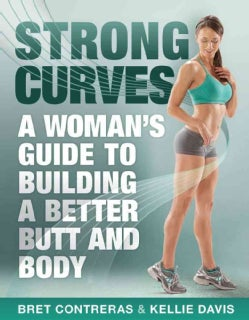 Strong Curves: A Woman's Guide to Building a Better Butt and Body (Paperback)