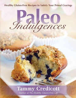 Paleo Indulgences: Healthy Gluten-Free Recipes to Satisfy Your Primal Cravings (Paperback)