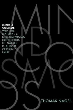 Mind and Cosmos: Why the Materialist Neo-Darwinian Conception of Nature Is Almost Certainly False (Hardcover)
