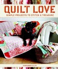 Quilt Love: Simple Projects to Stitch & Treasure (Paperback)